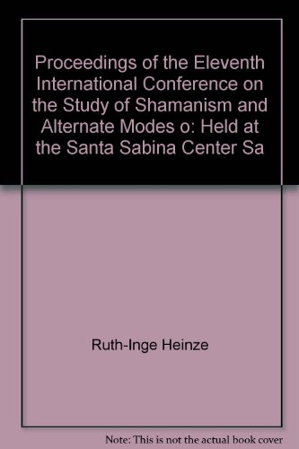 Proceedings of the Eleventh International Conference on the Study of Shamanism and Alternate Modes of Healing, 1994: Held at the Santa Sabina Center,