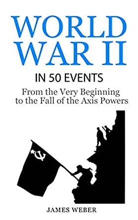 Amazon.com: World War 2: World War II in 50 Events: From ...