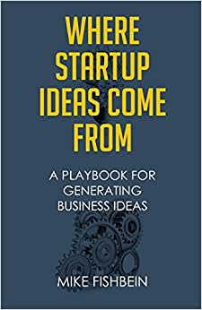 Where Startup Ideas Come From: A Playbook For Generating Business Ideas