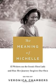 Book Cover: The Meaning of Michelle: 15 Writers on the Iconic First Lady and How Her Journey Inspires Our Own