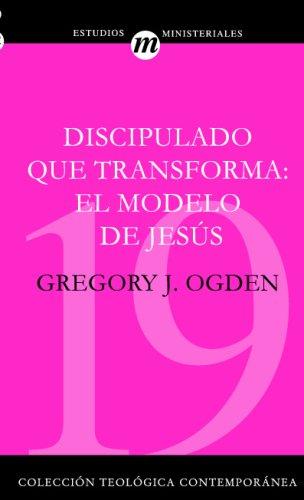 Discipulado que transforma: El Modelo De Jesus (Spanish Edition)