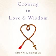 Growing in Love and Wisdom: Tibetan Buddhist Sources for Christian Meditation (       UNABRIDGED) by Susan J. Stabile Narrated by Elisa Carlson