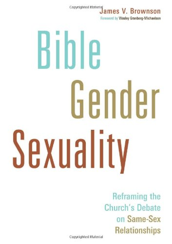 Bible, Gender, Sexuality: Reframing the Church's Debate on Same-Sex Relationships PDF