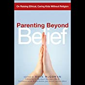 Parenting Beyond Belief: On Raising Ethical, Caring Kids Without Religion | [Dale McGowan]