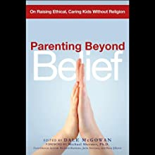 Parenting Beyond Belief: On Raising Ethical, Caring Kids Without Religion (       UNABRIDGED) by Dale McGowan Narrated by Milton Bagby