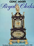Royal Clocks: British Monarchy and Its Timekeepers, 1300-1900 Cedric Jagger