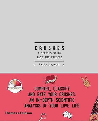Crushes: A Serious Study, Past and Present: Compare, Classify and Rate your Crushes: An in-Depth Scientific Analysis of your Love Life