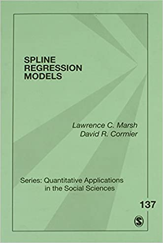 Spline Regression Models (Quantitative Applications in the Social Sciences) (v. 137)