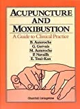 img - for Acupuncture and Moxibustion: A Guide to Clinical Practice, 1e [Hardcover] [1992] 1 Ed. B. Auteroche, G. Gervais, M. Auteroche, P. Navailh, E. Toui-Kan book / textbook / text book