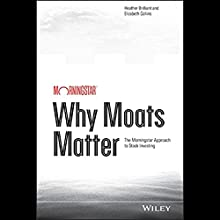 Why Moats Matter: The Morningstar Approach to Stock Investing (       UNABRIDGED) by Heather Brilliant, Elizabeth Collins Narrated by Julie Eickhoff