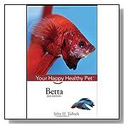 Betta: Your Happy Healthy Pet [Hardcover]
