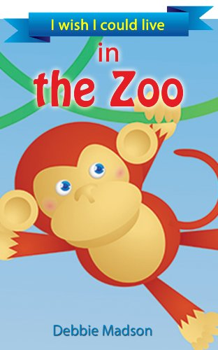 Amazon.com: I wish I could live in the zoo: a children's rhyming picture story eBook: Debbie Madson, Mary Monette Crall: Books