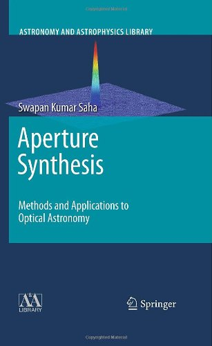 Aperture Synthesis: Methods And Applications To Optical Astronomy (Astronomy And Astrophysics Library)