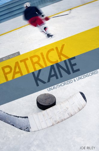 Joe Riley - Patrick Kane - Hockey Unauthorized & Uncensored (All Ages Deluxe Edition with Videos)