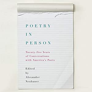 Poetry in Person: Twenty-five Years of Conversation with America's Poets | [Lucille Clifton, Eamon Grennan, Edward Hirsch, William Matthews, James Merrill, Paul Muldoon, Robert Pinsky, Alexander Neubauer (editor)]