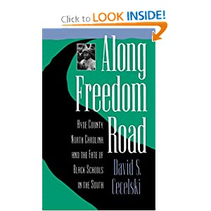 Along Freedom Road: Hyde County, North Carolina, and the Fate of Black Schools in the South by David S. Cecelski