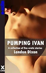 Pumping Ivan - An Xcite Books collection of gay erotic stories.