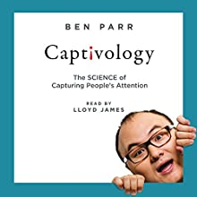 Captivology: The Science of Capturing People's Attention (       UNABRIDGED) by Ben Parr Narrated by Lloyd James