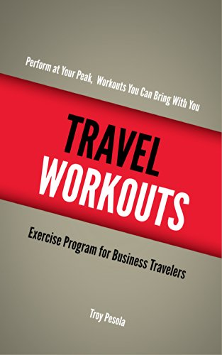 Troy Pesola - Travel Workouts: Perform at your peak, workouts you can bring with you