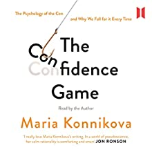 The Confidence Game: The Psychology of the Con and Why We Fall for It Every Time Audiobook by Maria Konnikova Narrated by Maria Konnikova