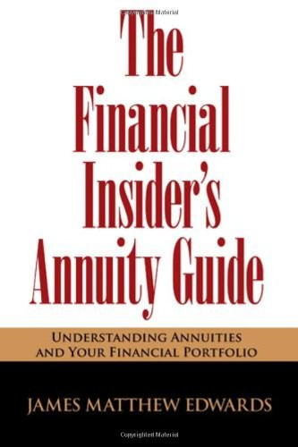 The Financial Insider's Annuity Guide: Understanding Annuities And Your Financial Portfolio