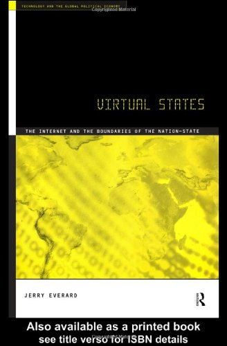 Virtual States The Internet and the Boundaries of the Nation-State Jerry Everard
