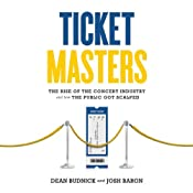 Ticket Masters: The Rise of the Concert Industry and How the Public Got Scalped | [Josh Baron, Dean Budnick]