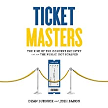 Ticket Masters: The Rise of the Concert Industry and How the Public Got Scalped (       UNABRIDGED) by Josh Baron, Dean Budnick Narrated by Mike Chamberlain
