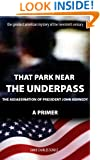 That Park Near The Underpass - A Primer on the Assassination of President John Kennedy