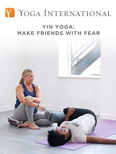 Yin Yoga: Make Friends with Fear
