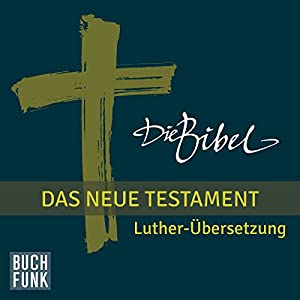 Die Bibel. Das Neue Testament Hörbuch