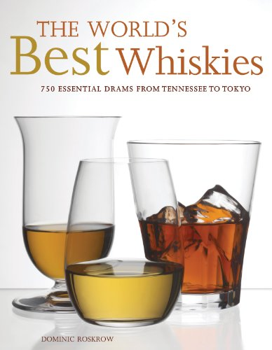 The World's Best Whiskies: 750 Essential Drams from Tennessee to Tokyo by Dominic Roskrow