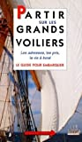 img - for Partir sur les grands voiliers. Le Guide pour embarquer book / textbook / text book