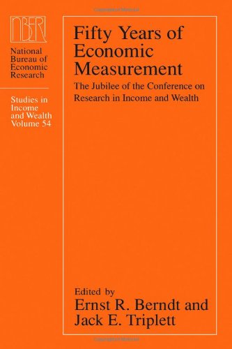 Fifty Years of Economic Measurement: The Jubilee of the Conference on Research in Income and Wealth (National Bureau of Economic Research Studies in Income and Wealth)