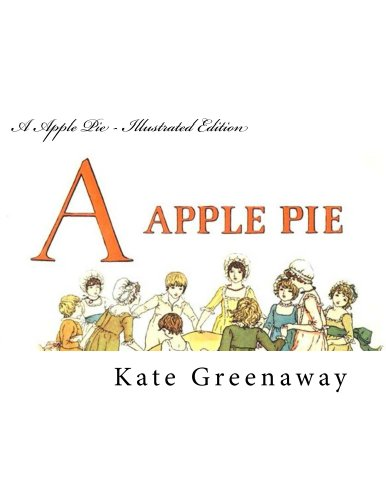 Kate Greenaway - A Apple Pie - Illustrated Edition