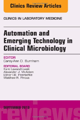 Automation And Emerging Technology In Clinical Microbiology, An Issue Of Clinics In Laboratory Medicine, 1E (The Clinics: Internal Medicine)