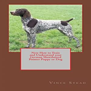 New How to Train and Understand your German Shorthaired Pointer Puppy or Dog | [Vince Stead]