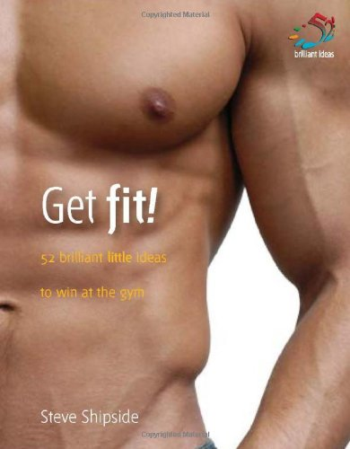 Get Fit!: 52 Brilliant Little Ideas to Win at the Gym