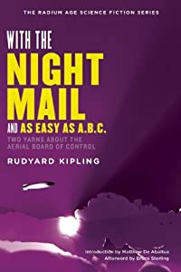 With the Night Mail: Two Yarns About the Aerial Board of Control (The Radium Age Science Fiction Series) by Rudyard Kipling, Matthew De Abaitua and Bruce Sterling