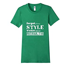 Women's Forget About Style Worry About Results Saying T-Shirt Medium Kelly Green