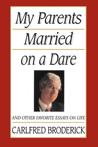 My Parents Married on a Dare: And Other Favorite Essays on Life: Carlfred Broderick: 9781573451901: Amazon.com: Books
