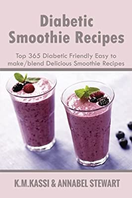 Diabetic Smoothie Recipes: Top 365 Diabetic Friendly Easy to make/blend Delicious Smoothie Recipes (1) (Volume 1)