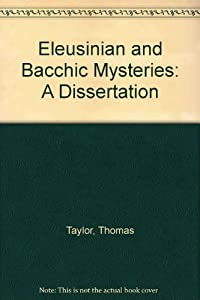 the eleusinian and bacchic mysteries a dissertation by thomas taylor I initiation into the eleusinian mysteries: a 'thin' description 1  iii orpheus,  orphism and orphic-bacchic mysteries  ence', critical inquiry 17 (1991) 773– 797 rh scarf, 'experience', in m taylor (ed)  éleusinien', recherches et  documents du centre thomas more 48 (1985) 17–33 mb moore, attic.