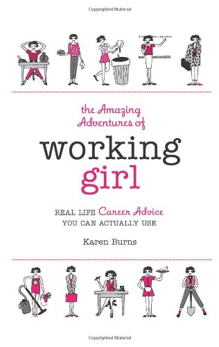 The Amazing Adventures Of Working Girl: Real-Life Career Advice You Can Actually Use front-715765