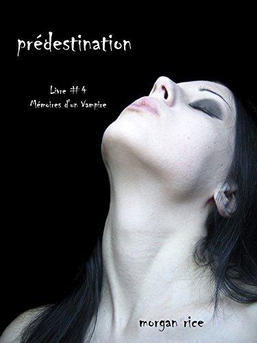Morgan Rice - Prédestination (Livre #4 Mémoires d'un Vampire) (French Edition)