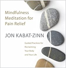 Mindfulness Meditation for Pain Relief: Guided Practices for Reclaiming Your Body and Your Life [Audiobook] [Audio CD] — by Jon Kabat-Zinn