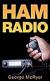HAM Radio: The Ultimate HAM Radio Guide
