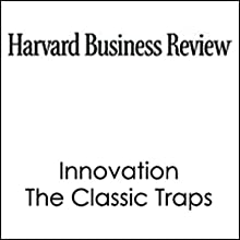 HBR: Innovation, The Classic Traps (       UNABRIDGED) by Rosabeth Moss Kanter Narrated by Todd Mundt