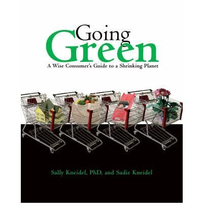 going-green-a-wise-consumers-guide-to-a-shrinking-planet-author-sally-kneidel-may-2008