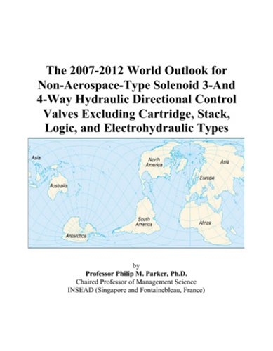 The 2007-2012 World Outlook for Non-Aerospace-Type Solenoid 3-And 4-Way Hydraulic Directional Control Valves Excluding Cartridge, Stack, Logic, and Electrohydraulic Types